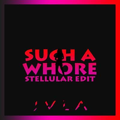 Such a Whore (Stellular Remix)